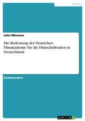 Die Bedeutung der Deutschen Filmakademie für die Filmschaffenden in Deutschland