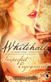 "Whitehall - Episode 7: ""Imperfect Enjoyment"""