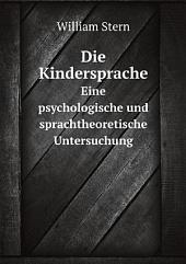 Die Kindersprache: Eine psychologische und sprachtheoretische Untersuchung
