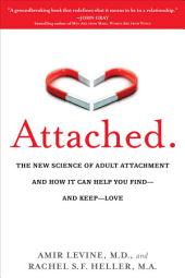 Attached: The New Science of Adult Attachment and How It Can Help You Find--and Keep--Love