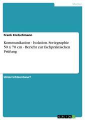 Kommunikation - Isolation. Seriegraphie 50 x 70 cm - Bericht zur fachpraktischen Prüfung