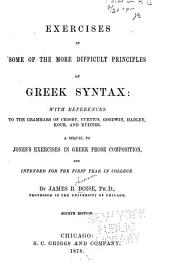 Exercises in Some of the More Difficult Principles of Greek Syntax: with References to the Grammars of Crosby, Curtius, Goodwin, Hadley, Koch, and Kühner: A Sequel to Jone's Exercises in Greek Prose Composition, and Intended for the First Year in College