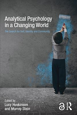 Analytical Psychology in a Changing World  The search for self  identity and community PDF