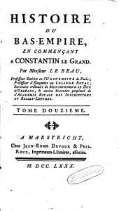 Histoire du Bas-Empire: en commençant à Constantin le Grand, Volume12