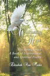 Whispering Hope: His Saving Grace: A Book of Inspirational and Spiritual Poetry