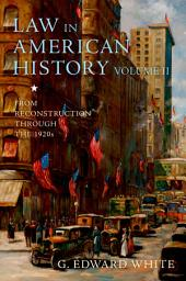 Law in American History, Volume II: From Reconstruction Through the 1920s