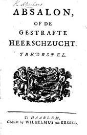Absalon, of, de gestrafte Heerschzucht. Treurspel. [In verse.]