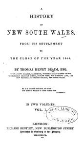 A History of New South, Wales: From Its Settlement to the Close of the Year 1844, Volume 1
