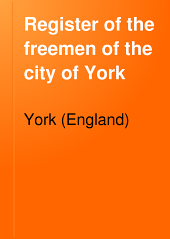 Register of the Freemen of the City of York: From the City Records ... 1272-1759, Volume 102