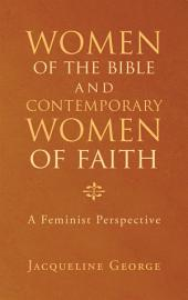 Women of the Bible and Contemporary Women of Faith: A Feminist Perspective
