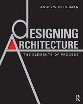 Designing Architecture: The Elements of Process