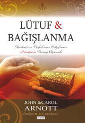 Lütuf ve Bağışlanma: Kendimize ve Başkalarına Bağışlanma Armağanını Vermeyi Öğrenmek