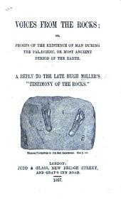 "Voices from the Rocks: or, proofs of the existence of man during the Palæozoic or most ancient period of the earth. A reply to the late Hugh Miller's ""Testimony of the Rocks."" [By W. E. Taylor.]"