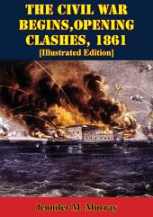 The Civil War Begins, Opening Clashes, 1861 [Illustrated Edition]
