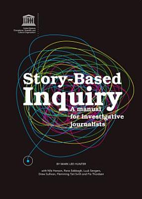 Story Based Inquiry  A Manual for Investigative Journalists