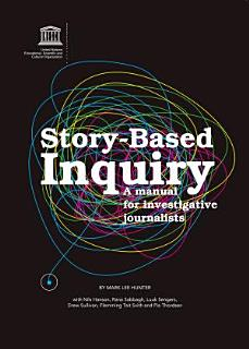 Story Based Inquiry  A Manual for Investigative Journalists Book