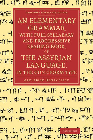 An Elementary Grammar with Full Syllabary and Progresssive Reading Book  of the Assyrian Language  in the Cuneiform Type PDF