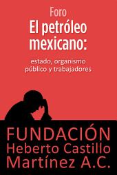 El petróleo mexicano: Estado, organismo público y trabajadores