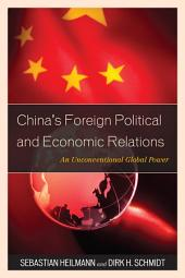 China's Foreign Political and Economic Relations: An Unconventional Global Power