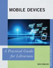 Mobile Devices: A Practical Guide for Librarians