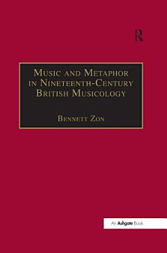 Music and Metaphor in Nineteenth Century British Musicology PDF