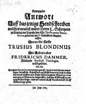 Gedoppelte Antwort auff dasjenige Sendschreiben welches neulich wider Hern. C. Schertzen zu Leipz. ein Papiste, der sich Christianum Bonamicum genennet an D. Schefflern abgehen lassen. Deren der erste Trusius Blondinus ... in Eil gestellt