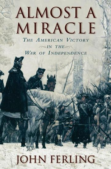 Almost a Miracle  The American Victory in the War of Independence PDF