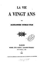 La vie à vingt ans: Par Alexandre Dumas fils