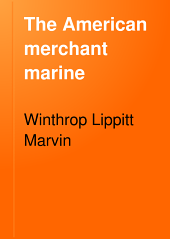 The American Merchant Marine: Its History and Romance from 1620 to 1902