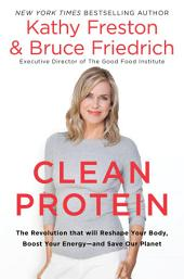 The Clean Protein Revolution: Ten Ways Protein Can Save Your Life and Your World