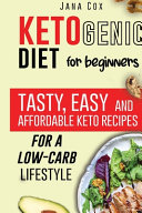 Ketogenic Diet for Beginners  Tasty  Easy and Affordable Keto Recipes for a Low Carb Lifestyle PDF