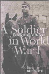 A Soldier in World War I: The Diary of Elmer W. Sherwood