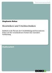 Heuristiken und Urteilstechniken: Einblick in die Theorie der Urteilsbildung mit besonderem Fokus auf die verschiedenen Formen der mentalen Verkürzung