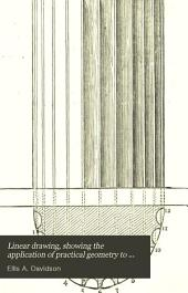 Linear drawing, showing the application of practical geometry to trade and manufactures