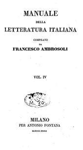 Manuale della letterature italiana: collezione di manuali componenti una enciclopeda di scienze, lettere ed arti, Volume 4
