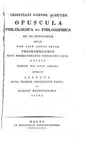 Opuscula philologica et philosophica ... selecta: nunc primum coniunctim edita ...