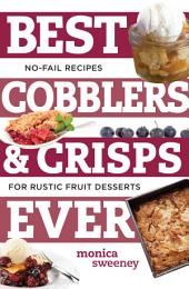Best Cobblers and Crisps Ever: No-Fail Recipes for Rustic Fruit Desserts (Best Ever)