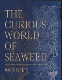 The Curious World of Seaweed
