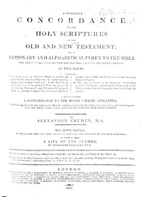 A Complete Concordance to the Holy Scriptures     By Alexander Cruden     The sixth edition     To which is added a life of the author  by Alexander Chalmers   With a portrait