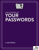 Take Control of Your Passwords, 3rd Edition