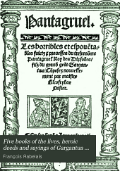 Gargantua et Pantagruel: Five books of the lives, heroic deeds and sayings of Gargantua and his son Pantagruel