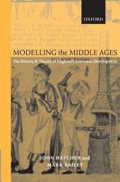 Modelling the Middle Ages: The History and Theory of England's Economic Development: The History and Theory of England's Economic Development