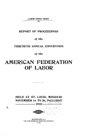 Report of Proceedings of the ... Annual Convention of the American Federation of Labor: Volume 30