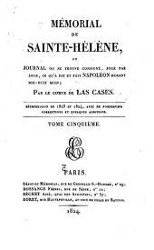 Mémorial de Sainte-Hélène: ou, Journal où se trouve consigné, jour par jour, ce qu'a dit et fait Napoléon durant dix-huit mois, Volume5