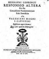 Hermanni Conringii Responsio altera pro sua Concussione fundamentorum fidei Pontificiae ad Valeriani Magni F. Capuccini epistolam nuperrimam quae calci opusculi subiungitur