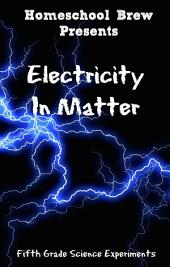 Electricity In Matter: Fifth Grade Science Experiments