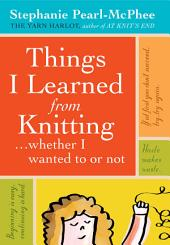 Things I Learned from Knitting: Whether I Wanted to Or Not