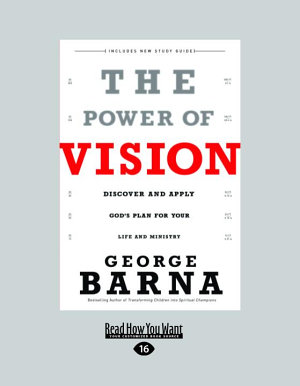 The Power of Vision  Discover and Apply God s Plan for Your Life and Ministry  Large Print 16pt  PDF