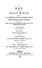 A key to the holy Bible. The key to the Old Testament and Apocrypha, by R. Gray. The key to the New Testament, by T. Percy