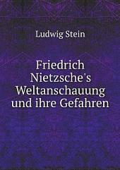 Friedrich Nietzsche's Weltanschauung und ihre Gefahren